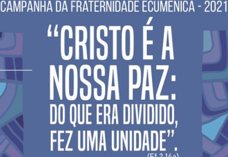 COMISSÃO APRESENTA ORAÇÃO DA CAMPANHA DA FRATERNIDADE ECUMÊNICA 2021
