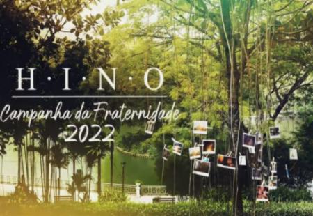 CNBB DIVULGA HINO OFICIAL DA CAMPANHA DA FRATERNIDADE 2022; VEJA O VIDEOCLIPE
